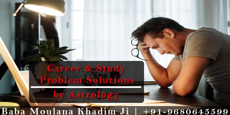 Career Prolbem Solution   Study problem Solution by Astrology